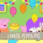 I hate Peppa Pig